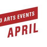 Top 3 Arts Events April 2018